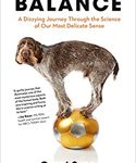 Balance: A Dizzying Journey Through the Science of Our Most Delicate Sense by Carol Svec