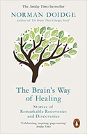 The Brain's Way: Remarkable Discoveries and Recoveries from the Frontiers of Neuroplasticity of Healing by Norman Doidge