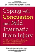 Coping with Concussion and Mild Traumatic Brain Injury by Diane Roberts Stoler and Barbara Albers Hill