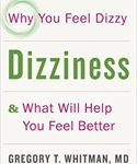 Dizziness: Why You Feel Dizzy and What Will Help You Feel Better by Gregory Whitman and Robert Baloh