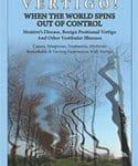 Vertigo! When the World Spins Out of Control (Menieres Disease,, Benign Positional Vertigo and Other Vestibular Illnesses) by Linda Howard Zonana