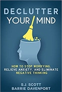 Declutter Your Mind: How to Stop Worrying, Relieve Anxiety and Eliminate Negative Thinking
