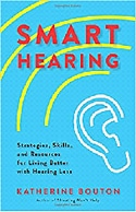 Smart Hearing: Strategies, Skills, and Resources for Living Better with Hearing Loss