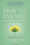 How to Live Well with Chronic Pain and Illness: A Mindful Guide